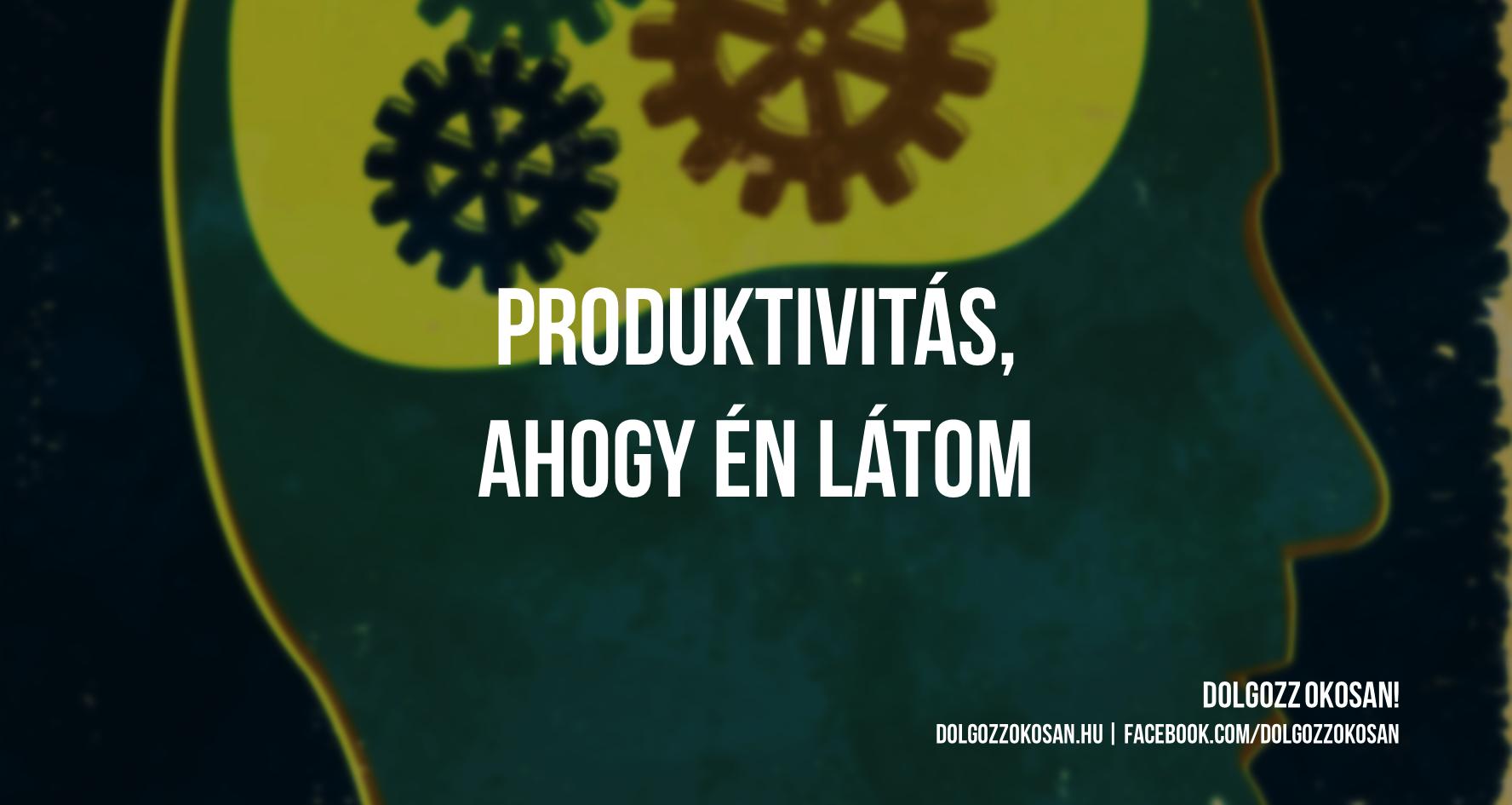 Produktivitás, személyes produktivitás, személyes hatékonyság, időgazdálkodás