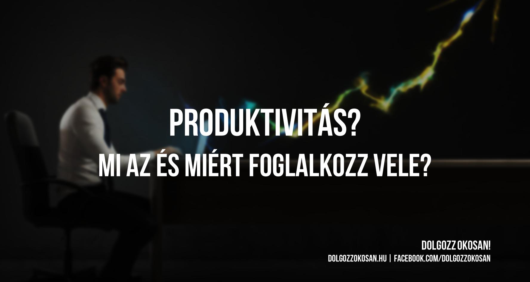 Produktivitás: Mi az és miért foglalkozz vele?