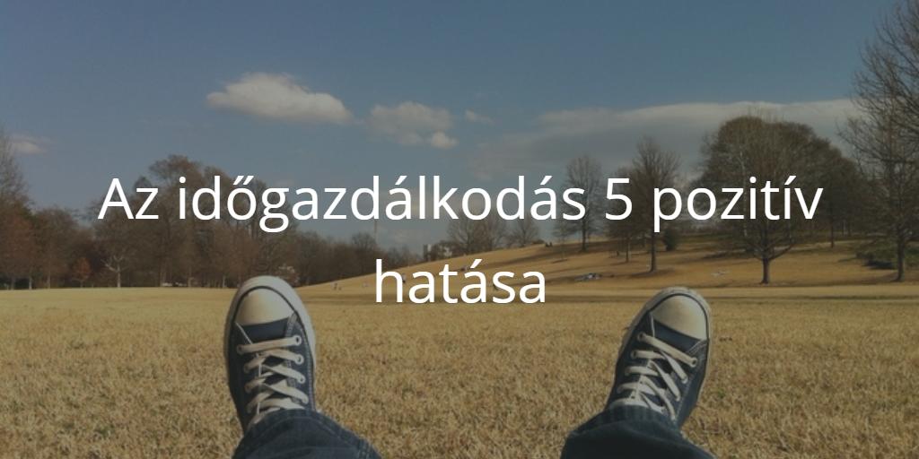 Az időgazdálkodás 5 pozitív hatása