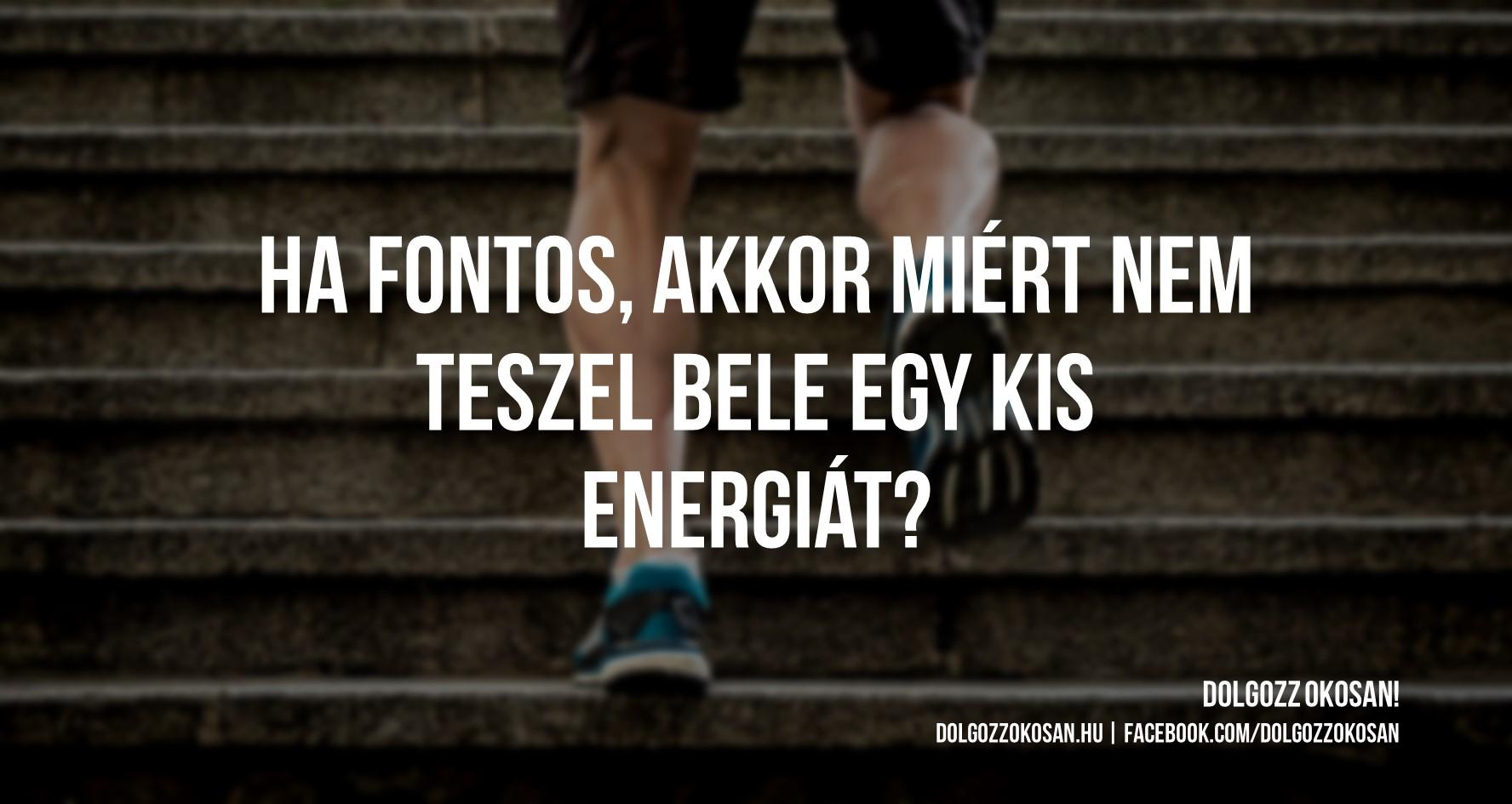 Ha fontos, akkor miért nem teszel bele egy kis energiát?